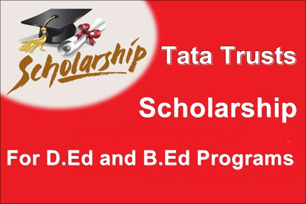 Tata Trusts Scholarship For D.Ed and B.Ed